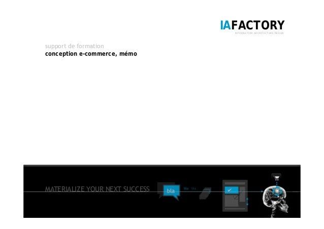 IAFACTORYINFORMATION ARCHITECTURE DESIGN support de formation conception e-commerce, mémo MATERIALIZE YOUR NEXT SUCCESS 1 ...