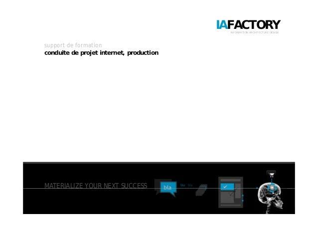 IAFACTORYINFORMATION ARCHITECTURE DESIGN support de formation conduite de projet internet, production MATERIALIZE YOUR NEX...