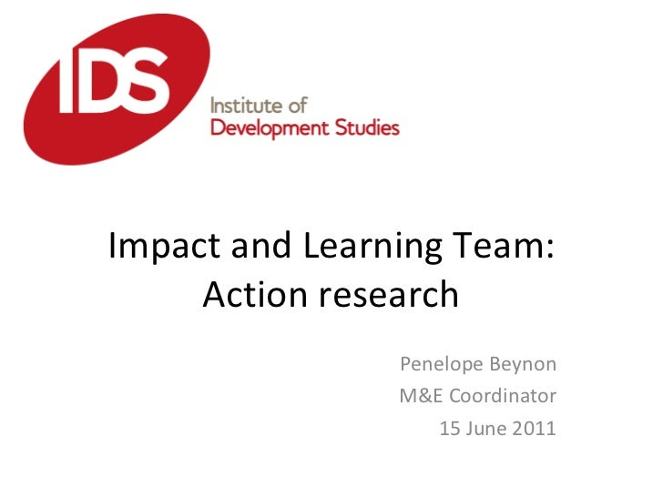 Impact and Learning Team: Action research Penelope Beynon M&E Coordinator 15 June 2011