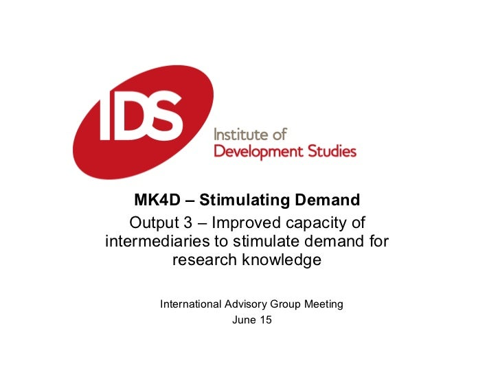 MK4D – Stimulating Demand Output 3 – Improved capacity of intermediaries to stimulate demand for research knowledge Intern...