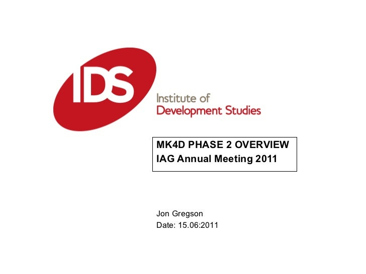 MK4D PHASE 2 OVERVIEW IAG Annual Meeting 2011 Jon Gregson Date: 15.06:2011