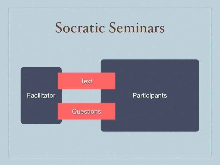 Socratic Seminars                TextFacilitator               Participants              Questions