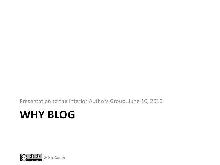 Why blog<br />Presentation to the Interior Authors Group, June 10, 2010<br />Sylvia Currie<br />