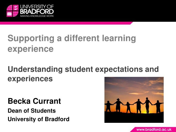 Supporting a different learning experience Understanding student expectations and experiences<br />Becka Currant <br />Dea...