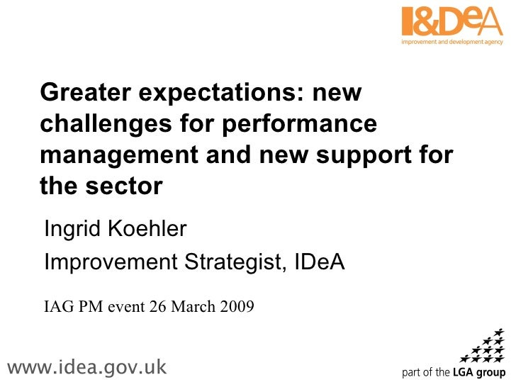 Greater expectations: new challenges for performance management and new support for the sector Ingrid Koehler Improvement ...