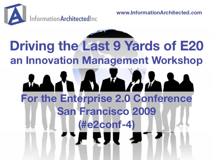 www.InformationArchitected.com     Driving the Last 9 Yards of E20 an Innovation Management Workshop    For the Enterprise...