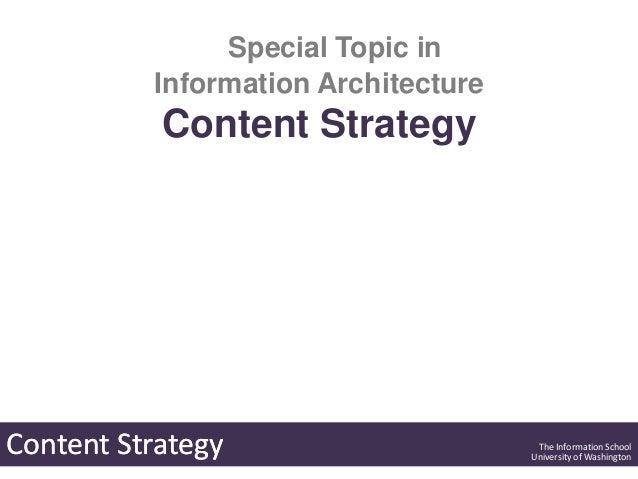 Special Topic in          Information Architecture           Content StrategyContent Strategy                      The Inf...