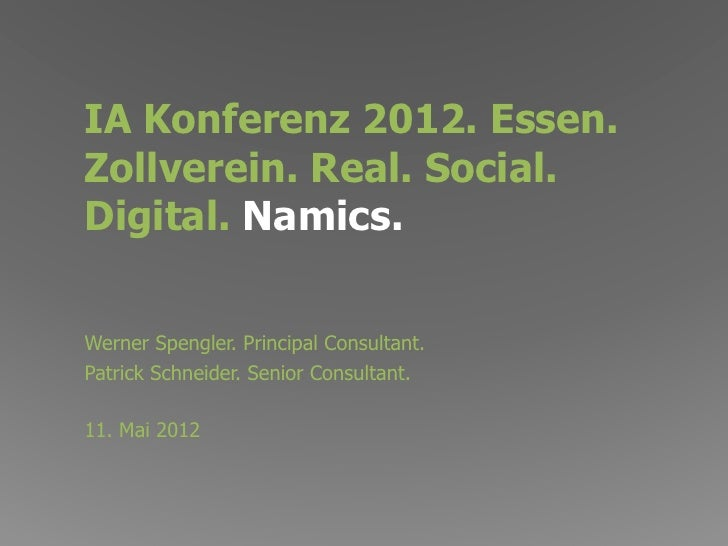 IA Konferenz 2012. Essen.Zollverein. Real. Social.Digital. Namics.Werner Spengler. Principal Consultant.Patrick Schneider....