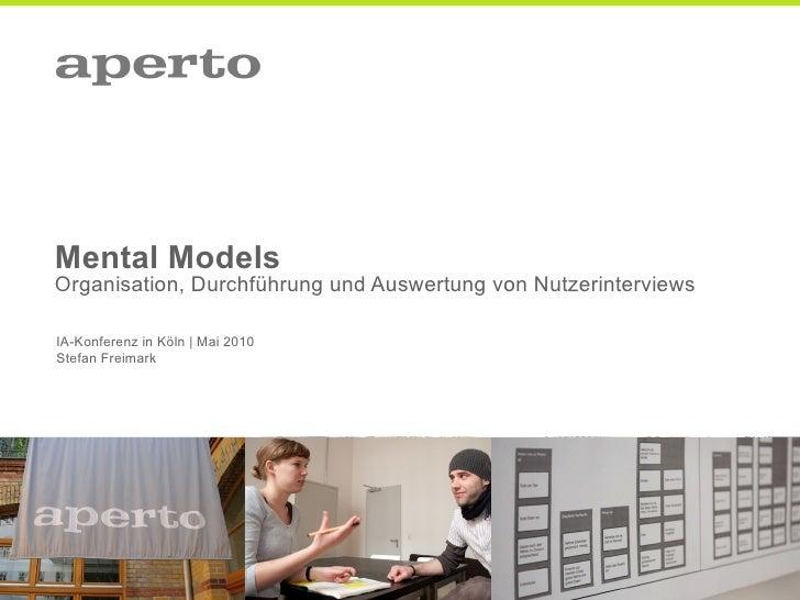 Mental Models Organisation, Durchführung und Auswertung von Nutzerinterviews  IA-Konferenz in Köln | Mai 2010 Stefan Freim...