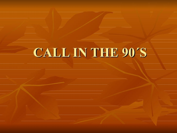 CALL IN THE 90´S