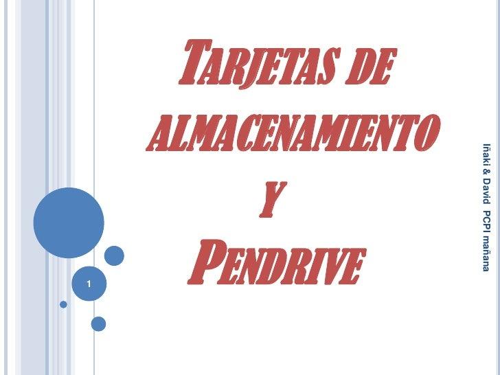 Tarjetas de almacenamiento        y    Pendrive<br />1<br />Iñaki & David  PCPI mañana<br />