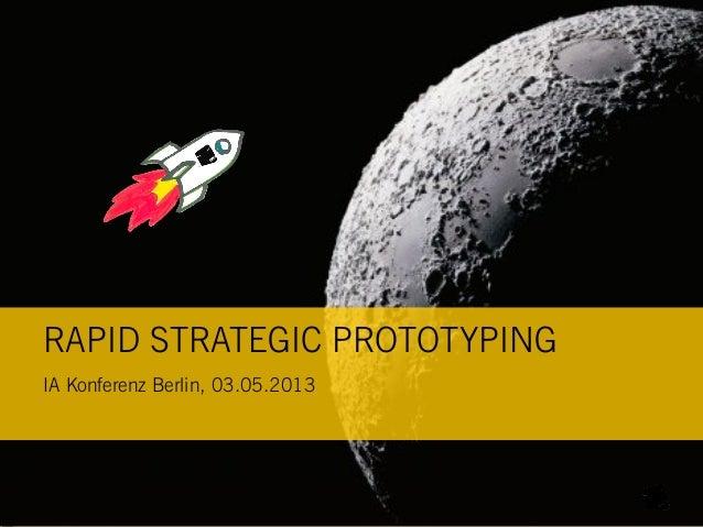 RAPID STRATEGIC PROTOTYPINGIA Konferenz Berlin, 03.05.2013
