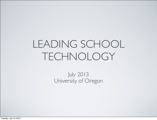 University of Oregon Initial Administrator License Class: Leading with Technology July2013