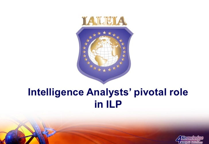 Intelligence Analysts' pivotal role               in ILP