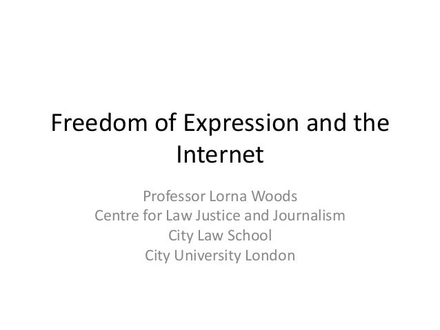 Freedom of Expression and the          Internet          Professor Lorna Woods   Centre for Law Justice and Journalism    ...