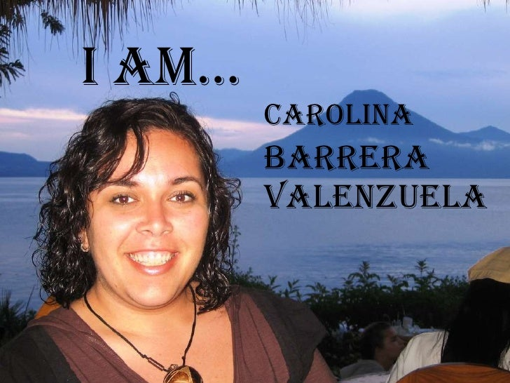 I AM…   Carolina   Barrera  Valenzuela