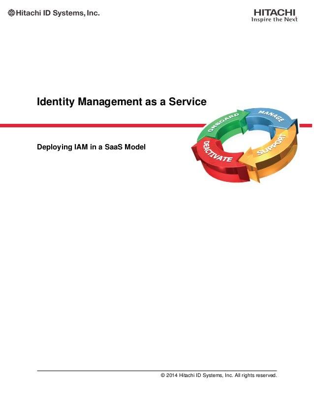 Identity Management as a Service Deploying IAM in a SaaS Model © 2014 Hitachi ID Systems, Inc. All rights reserved.