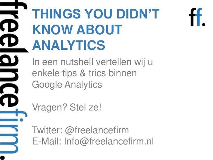 THINGS YOU DIDN'T KNOW ABOUT ANALYTICS<br />In een nutshell vertellen wij u enkele tips & trics binnen Google AnalyticsVra...