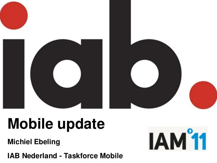 Mobile updateMichiel Ebeling                                   YOUR LOGOIAB Nederland - Taskforce Mobile