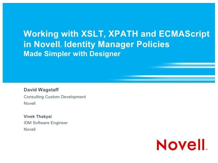 Working with XSLT, XPATH and ECMAScript in Novell Identity Manager Policies                  ®    Made Simpler with Design...