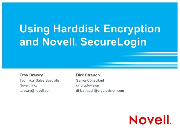 Using Harddisk Encryption and Novell SecureLogin       ®     Troy Drewry                  Dirk Strauch Technical Sales Spe...