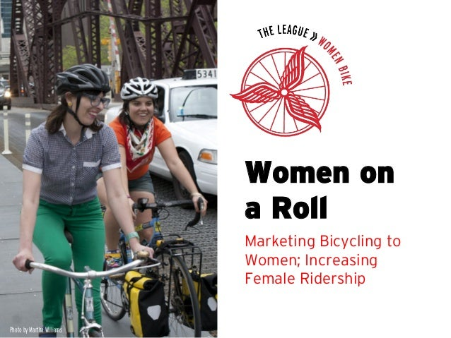 Women on a Roll Marketing Bicycling to Women; Increasing Female Ridership  Photo by Martha Williams