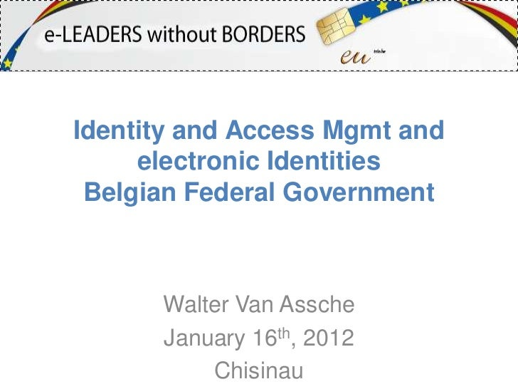 Identity and Access Mgmt and     electronic Identities Belgian Federal Government      Walter Van Assche      January 16th...