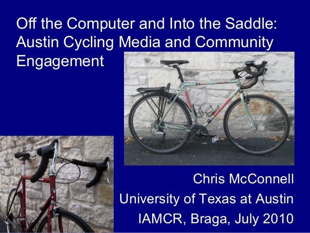Off the Computer and Into the Saddle: Austin Cycling Media and Community Engagement Chris McConnell University of Texas at...