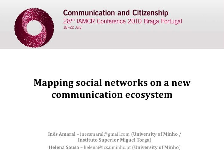 Mapping social networks on a new    communication ecosystem     Inês Amaral – inesamaral@gmail.com (University of Minho / ...
