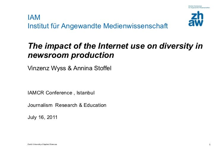 The impact of the Internet use on diversity in newsroom production  Vinzenz Wyss & Annina Stoffel IAMCR Conference , Istan...