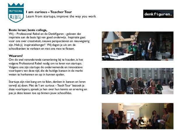 I am curious –TeacherTour Learn from startups, improve the way you work Beste leraar, beste collega, Wij – Professional Re...
