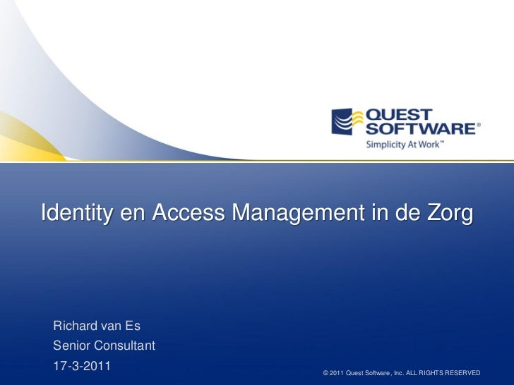 Identity en Access Management in de Zorg Richard van Es Senior Consultant 17-3-2011                © 2011 Quest Software, ...