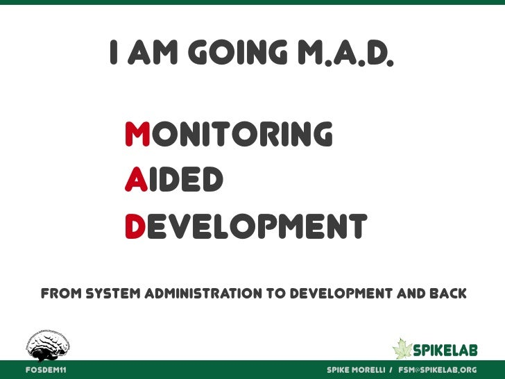 I am going M.A.D. M onitoring A ided D evelopment From system administration to development and back