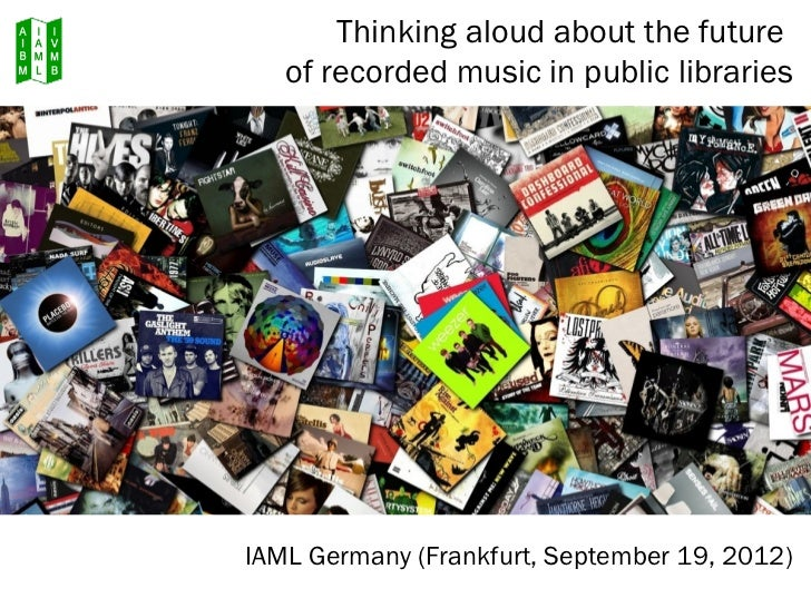Thinking aloud about the future   of recorded music in public librariesIAML Germany (Frankfurt, September 19, 2012)