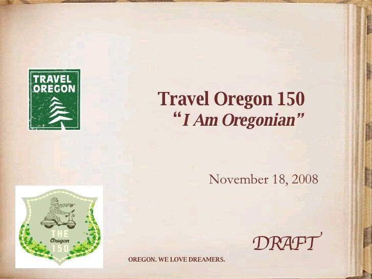 "Travel Oregon 150   "" I Am Oregonian""      November 18, 2008 ………………………………………… DRAFT"