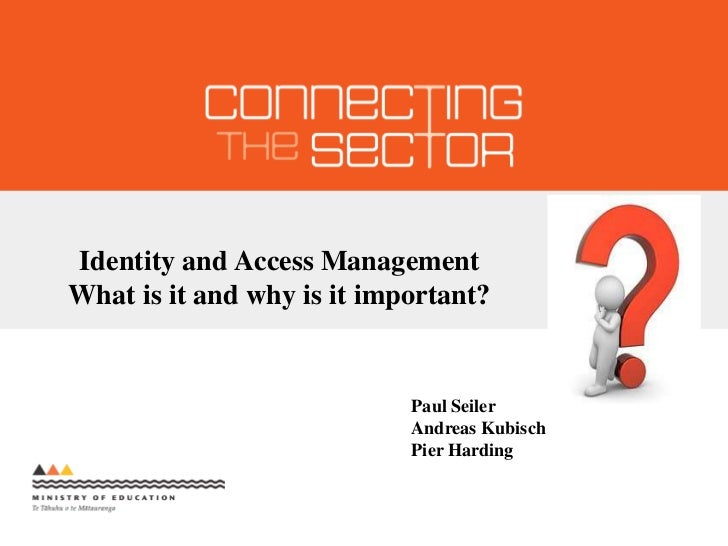 Identity and Access Management<br />What is it and why is it important?<br />Paul Seiler<br />Andreas Kubisch<br />Pier Ha...