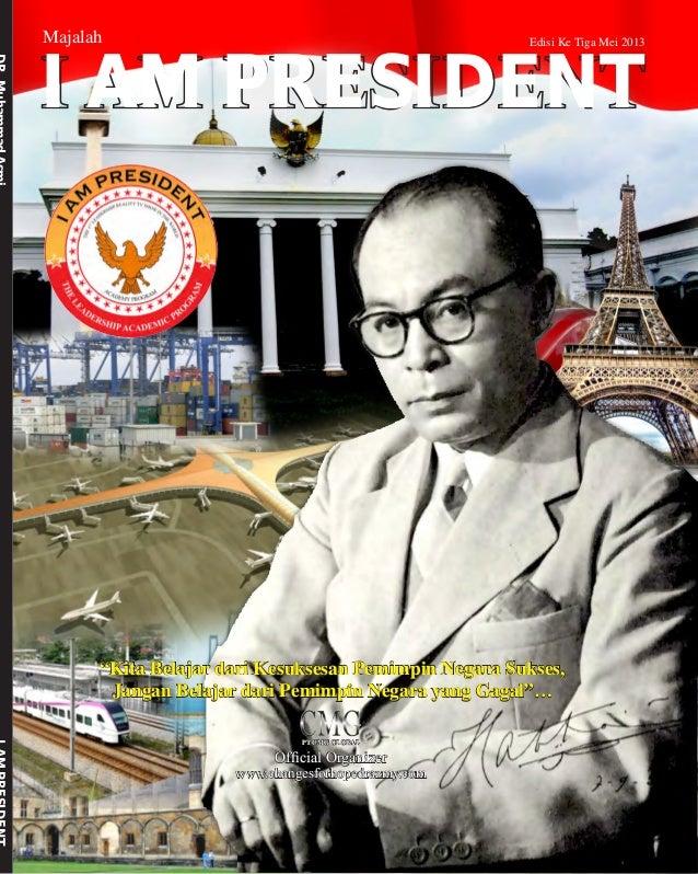 """I AM PRESIDENTEdisi Ke Tiga Mei 2013Majalah""""Kita Belajar dari Kesuksesan Pemimpin Negara Sukses,Jangan Belajar dari Pemimp..."""