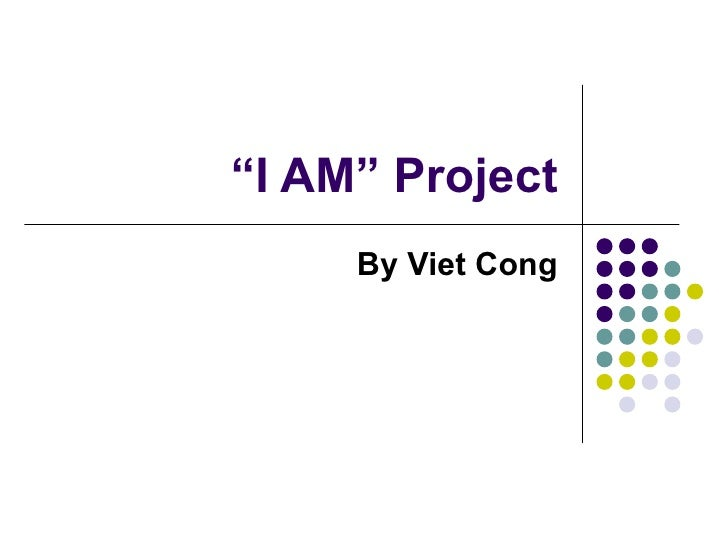 """"""" I AM"""" Project By Viet Cong"""