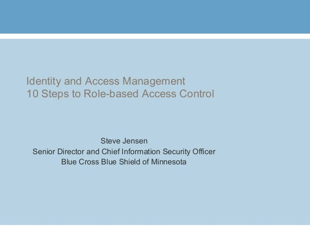 Identity and Access Management 10 Steps to Role-based Access Control Steve Jensen Senior Director and Chief Information Se...