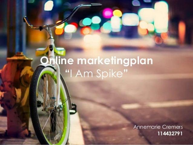 """Online marketingplan """"I Am Spike""""  Annemarie Cremers 114432791"""