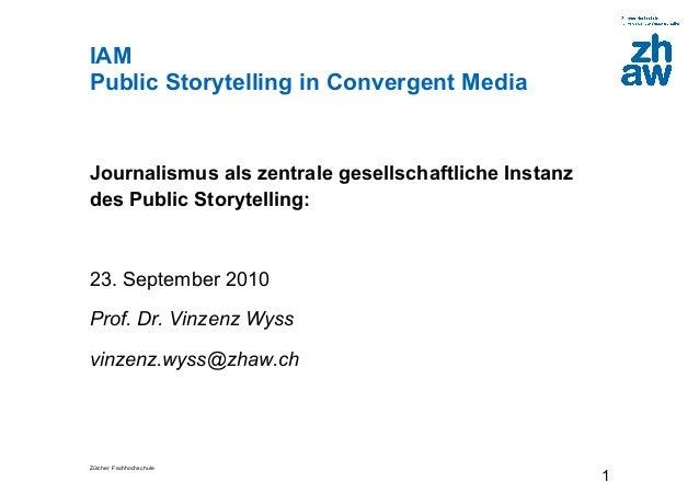 Zürcher Fachhochschule 1 IAM Public Storytelling in Convergent Media Journalismus als zentrale gesellschaftliche Instanz d...