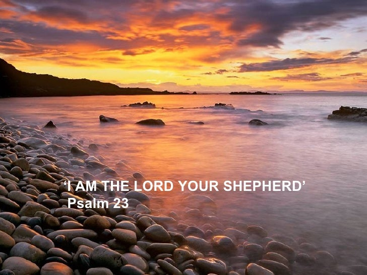 ' I AM THE LORD YOUR SHEPHERD' Psalm 23