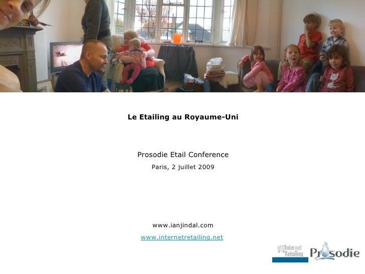 Le Etailing au Royaume-Uni       Prosodie Etail Conference       Paris, 2 juillet 2009           www.ianjindal.com    www....