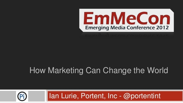 How Marketing Can Change the World    Ian Lurie, Portent, Inc - @portentint
