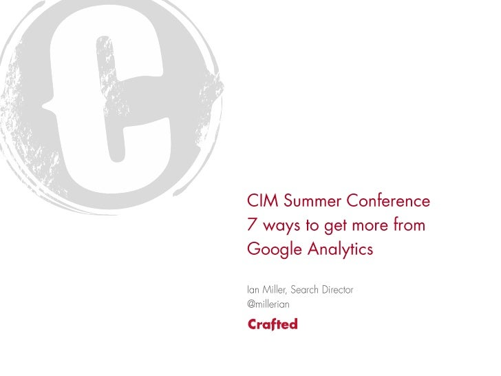 Mastering Google Analytic: Crafted talk at CIM East of England Summer Marketing Conference 2012