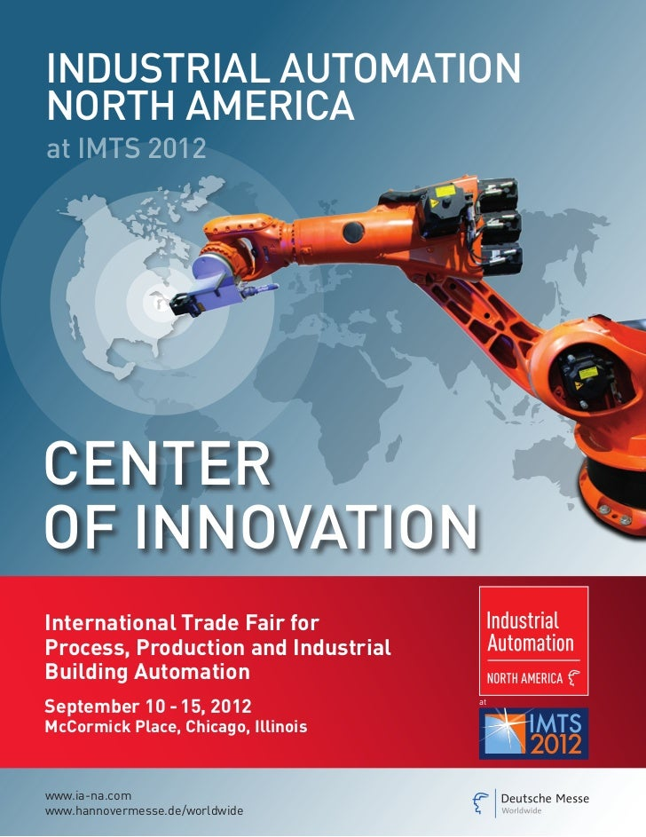 IndustrIal automatIonnorth amerIcaat IMTS 2012centeroF InnoVatIonInternational Trade Fair forProcess, Production and Indus...