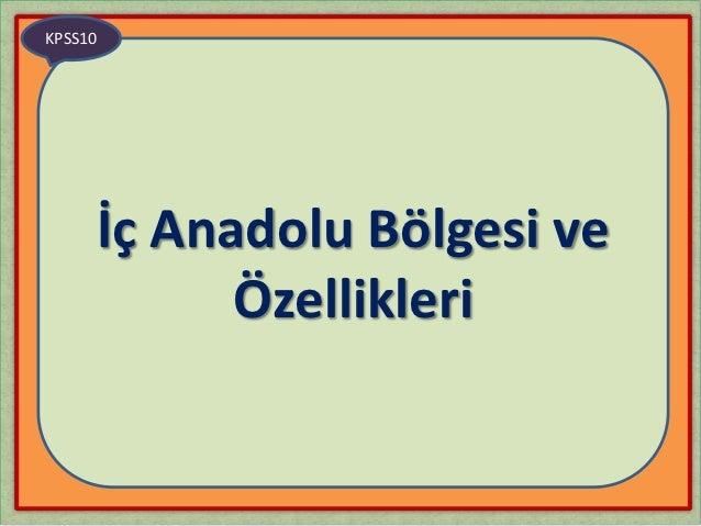 KPSS10     İç Anadolu Bölgesi ve           Özellikleri