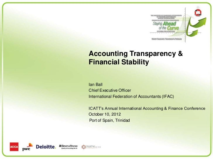 Accounting Transparency &Financial StabilityIan BallChief Executive OfficerInternational Federation of Accountants (IFAC)I...
