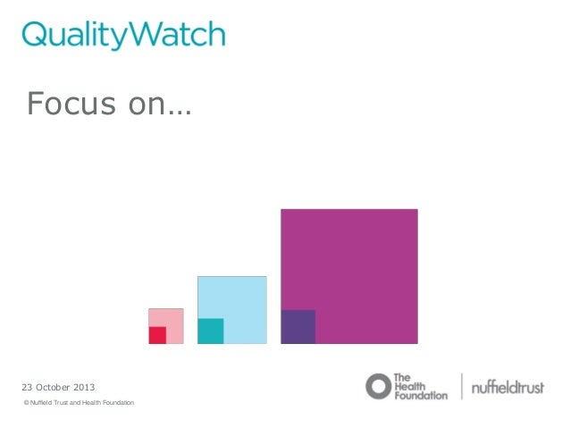 Focus on…  23 October 2013 © Nuffield Trust and Health Foundation  © Nuffield Trust