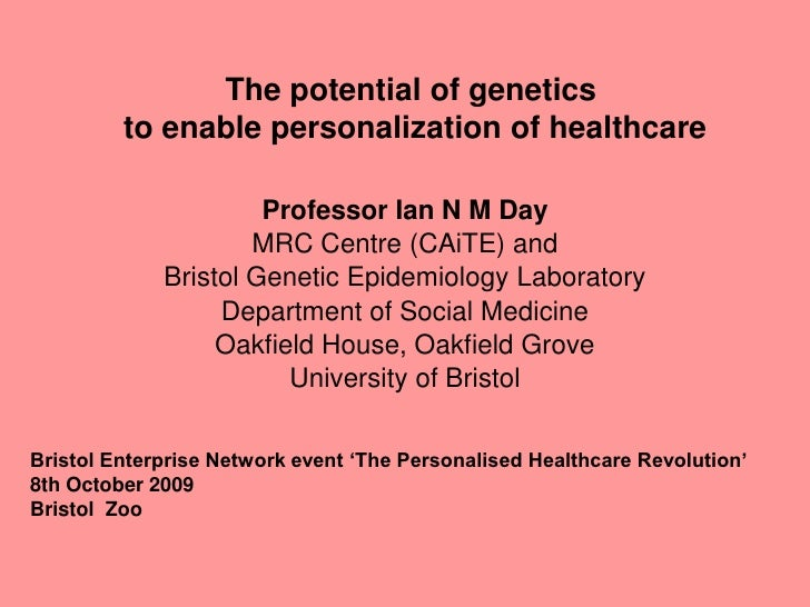 The potential of genetics          to enable personalization of healthcare                        Professor Ian N M Day   ...
